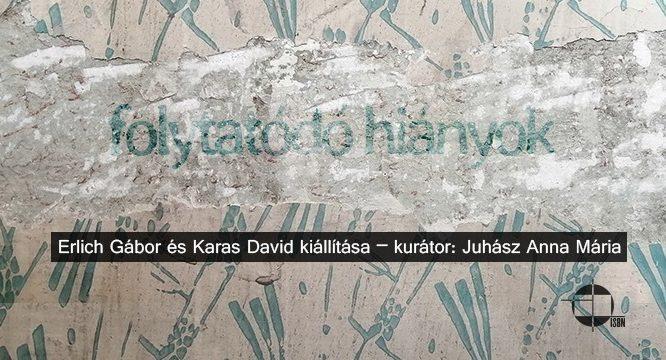 Folytatódó hiányok – Erlich Gábor és Karas David kiállítása
